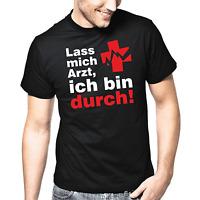 Lass mich Arzt, ich bin durch Sprüche Geschenk Lustig Spaß Comedy Fun T-Shirt