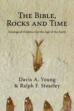 The Bible, Rocks and Time: Geological Evidence for the Age of the Earth Young Ph