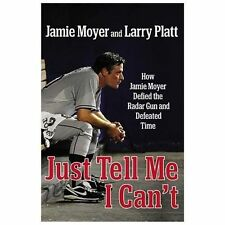 Just Tell Me I Can't: How Jamie Moyer Defied the Radar Gun and Defeated Time - L