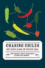 Chasing Chiles : Hot Spots along the Pepper Trail by Kraig Kraft, Kurt Michael F
