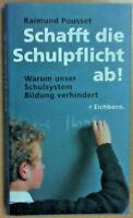 Schafft die Schulpflicht ab! von Raimund Pousset