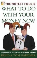 The Motley Fool's What to Do with Your Money Now: Ten Steps to Staying Up in a D