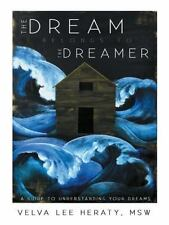 The Dream Belongs to the Dreamer: A Hands-On, How-To, Step-By-Step Guide to Unde