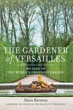The Gardener of Versailles: My Life in the World's Grandest Garden, Very Good Co