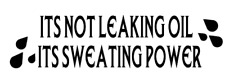 its not leaking oil its sweating power truck sticker vinyl funny car decal