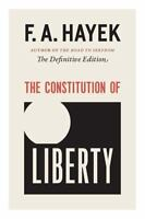 The Constitution of Liberty: The Definitive Edition: By Hayek, F. A.