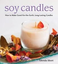 Soy Candles: How to Make Good-for-the-Earth, Long-Lasting Candles