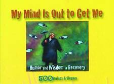 My Mind Is Out to Get Me: Humor And Wisdom In Recovery-ExLibrary