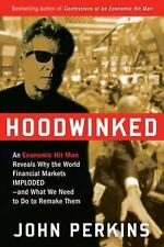 Hoodwinked: An Economic Hit Man Reveals Why the World Financial Markets