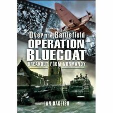 Operation Bluecoat - over the Battlefield: Breakout from Normandy Daglish, Ian