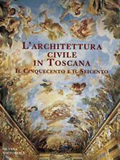 L'architettura civile in Toscana III. Il Cinquecento e il Seicento, Silvana Edit
