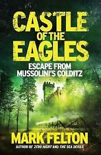 Castle of the Eagles: Escape from Mussolini's Colditz by Mark Felton (Hardback,