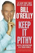 Keep It Pithy : Useful Observations in a Tough World by Bill O'Reilly (2013,...