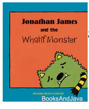 Jonathan James and the Whatif Monster by Michelle Nelson-Schmidt (2013 Paperback