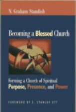 Becoming a Blessed Church: Forming a Church of Spiritual Purpose, Presence, and