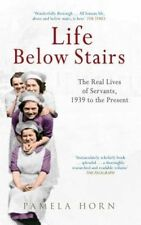 Life Below Stairs: The Real Lives of Servants, 1939 to the Present, Horn, Pamela