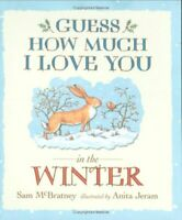 Guess How Much I Love You in the Winter By Sam Mcbratney. 9781406304558