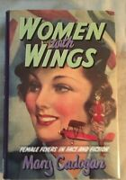 Women with Wings : Female Flyers in Fact and Fiction by Mary Cadogan (1993, Hard