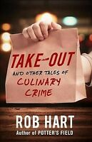 Take-Out And Other Tales of Culinary Crime, Paperback by Hart, Rob, Brand New...