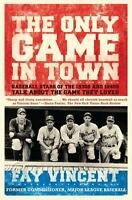 The Only Game in Town: Baseball Stars of the 1930s and 1940s Talk About the G...