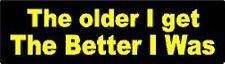 THE OLDER I GET THE BETTER I WAS HELMET STICKER