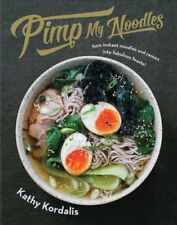 Pimp My Noodles: Turn instant noodles and ramen into fabulous feasts! by Kathy K
