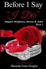 Before I Say I Do: Before I Say I Do Book 1 : Raquel Mcqueen, Devon and John...