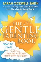 The Gentle Parenting Book: How to raise calmer, , Ockwell-Smith, Sarah, New