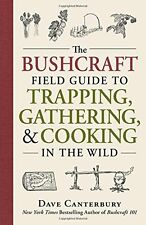 The Bushcraft Field Guide to Trapping,Gathering & Cooking in the Wild