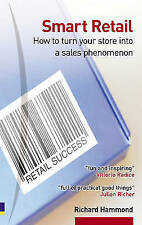 Good, Smart Retail: How to Turn Your Store into a Sales Phenomenon, Hammond, Ric