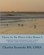There Is No Place Like Home I : Caring for Someone You Love When They Have...