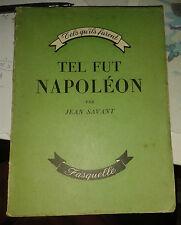 SAVANT Jean. Tel fut Napoléon. Fasquelle. 1953