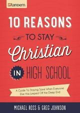 10 Reasons to Stay Christian in High School: A Guide to Staying Sane When Everyo