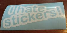 Vinyl Decal Sticker..I Hate Stickers..Funny..Car Truck Window Laptop