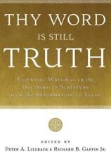 Thy Word Is Still Truth: Essential Writings on the Doctrine of Scripture from