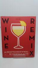 Wine remix: 50 recettes de cocktails inédits à base de vin