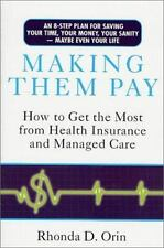 Making Them Pay: How to Get the Most from Health Insurance and Managed Care Ori