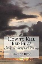 How to Kill Bed Bugs : Bed Bug Treatments and Tips for Killing and Getting...