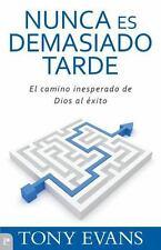Nunca Es Demasiado Tarde: El Camino Inesperado de Dios al Exito = Is Never Too L
