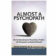 Almost a Psychopath: Do I (or Does Someone I Know) Have a Problem with Manipulat