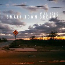 WILL HOGE - SMALL TOWN DREAMS   CD NEUF
