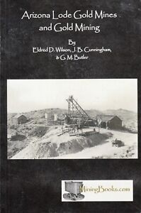 Arizona Lode Gold Mines and Gold Mining Just republished Mining Book