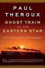 Ghost Train to the Eastern Star: On the Tracks of the Great Railway Bazaar, Paul