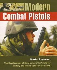Modern Combat Pistols: The Development of Semi-automatic Pistols for Military an