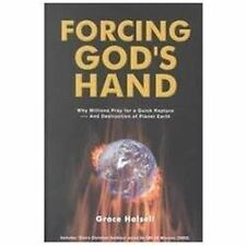 Forcing God's Hand : Why Millions Pray for a Quick Rapture - and Destruction...