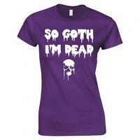 """SO GOTH, I'M DEAD"" LADIES SKINNY FIT T-SHIRT"