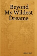 Beyond My Wildest Dreams by Albert Rayl (2006, Paperback)