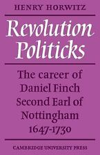 Revolution Politicks : The Career of Daniel Finch Second Earl of Nottingham,.