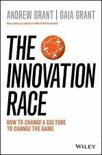 The Innovation Race: How to Change a Culture to Change the Game, Grant, Andrew,