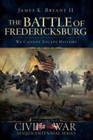 The Battle of Fredericksburg: We Cannot Escape History (Paperback or Softback)